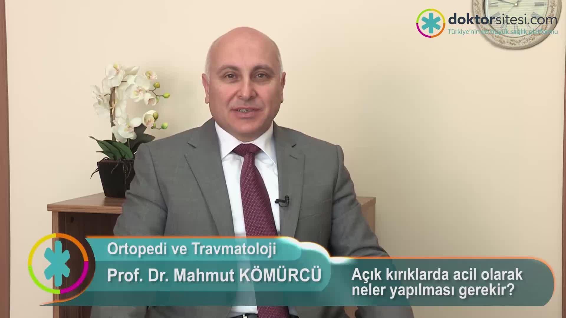 """Açık kırıklarda acil olarak neler yapılması gerekir? """"Prof. Dr. Mahmut  KÖMÜRCÜ"""""""