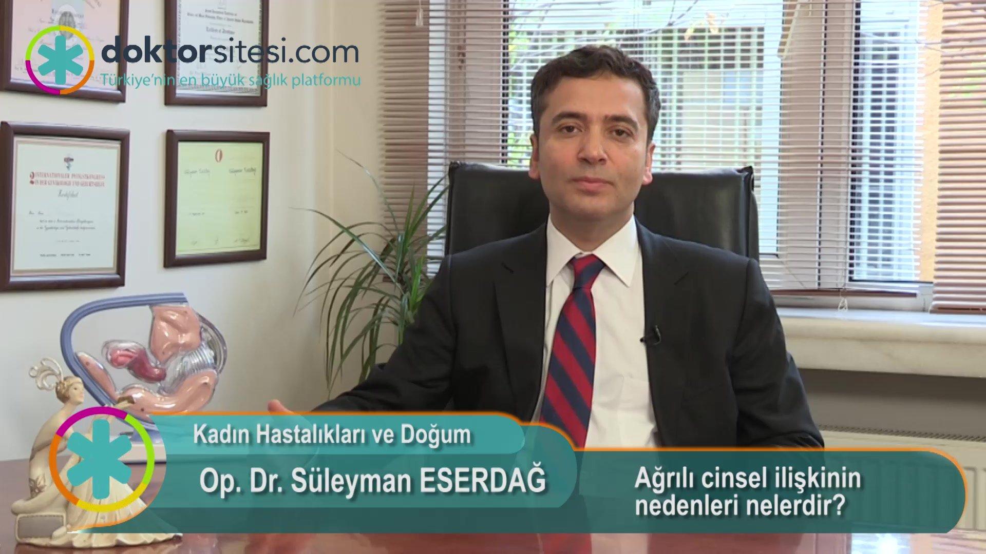 """Ağrılı cinsel ilişkinin nedenleri nelerdir? """"Op. Dr. Süleyman  ESERDAĞ"""""""