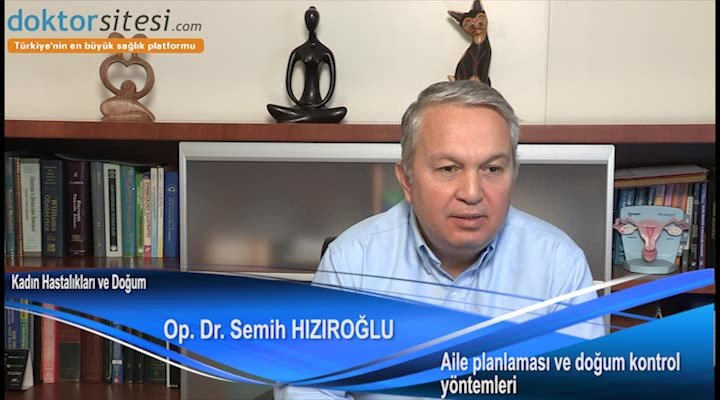 """Aile planlaması ve doğum kontrol yöntemleri nelerdir? """"Op. Dr. Semih  HIZIROĞLU"""""""