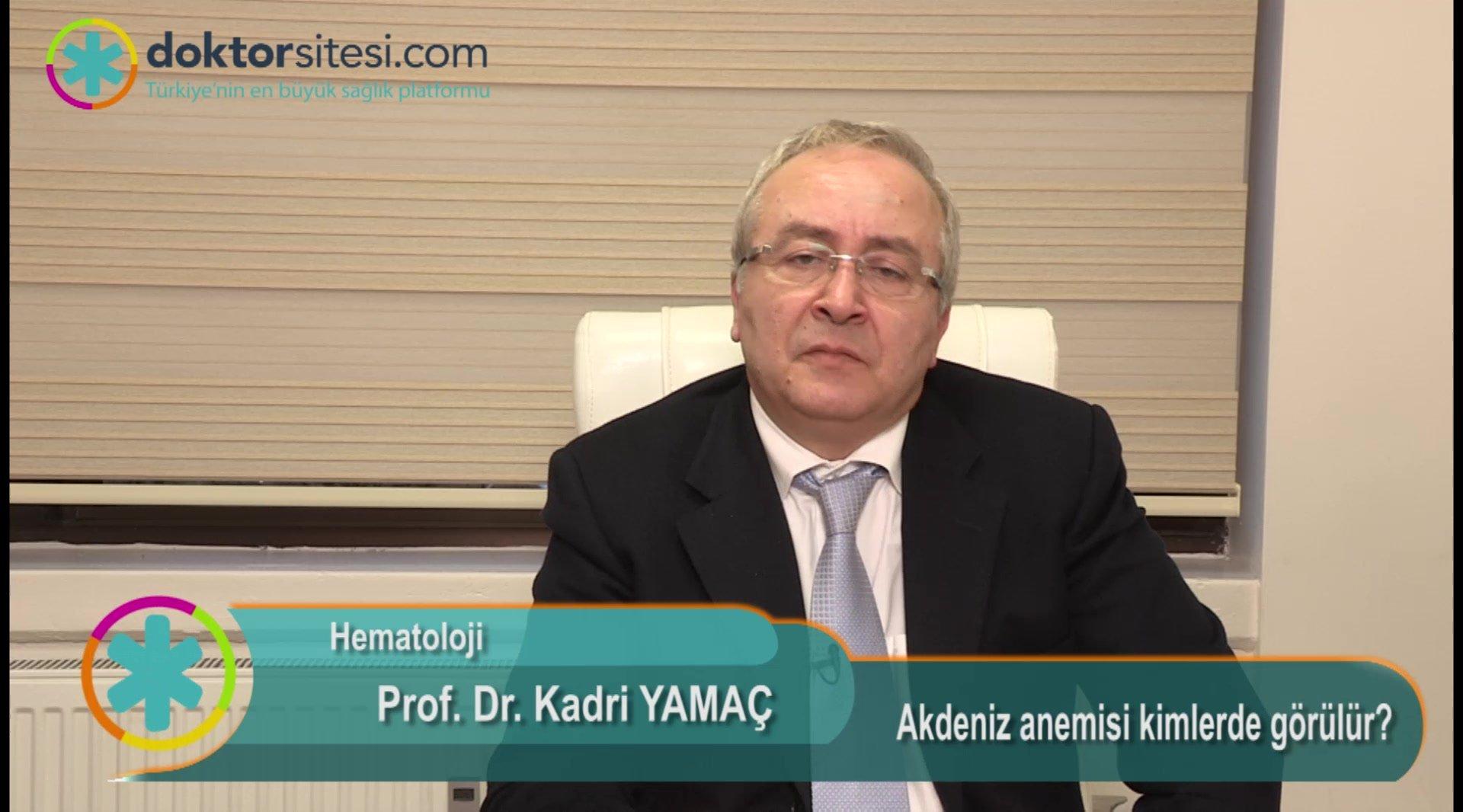 """Akdeniz anemisi kimlerde görülür ? """"Prof. Dr. Kadri  YAMAÇ"""""""