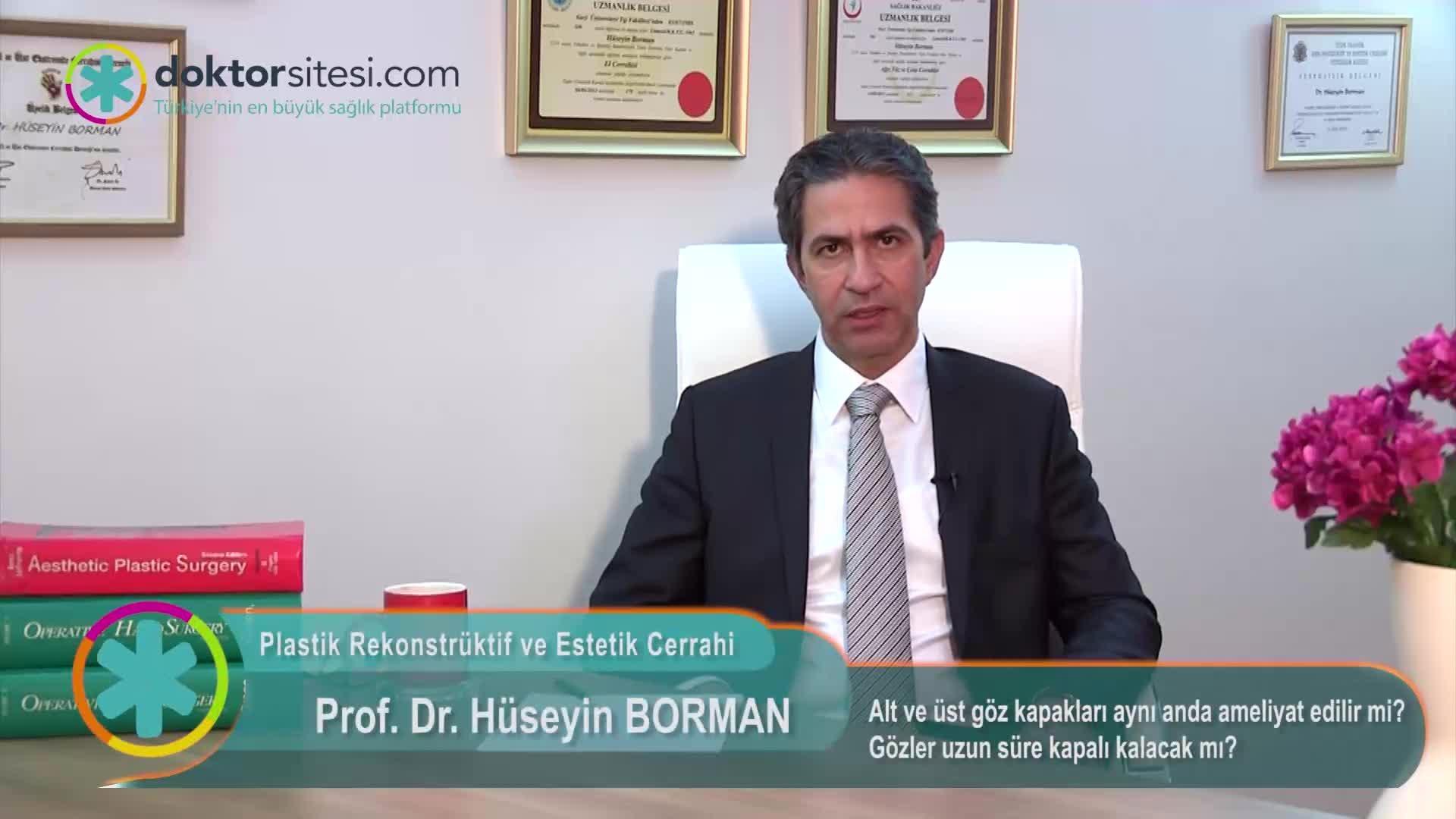 """Alt ve üst göz kapakları aynı anda ameliyat edilir mi? Gözler uzun süre kapalı kalacak mı? """"Prof. Dr. Hüseyin  BORMAN"""""""
