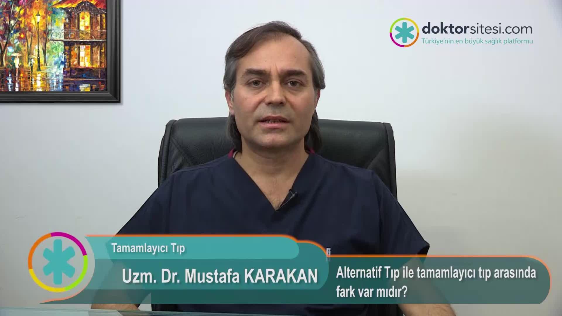 """Alternatif Tıp ile tamamlayıcı tıp arasında fark var mıdır? """"Uzm. Dr. Mustafa  KARAKAN"""""""