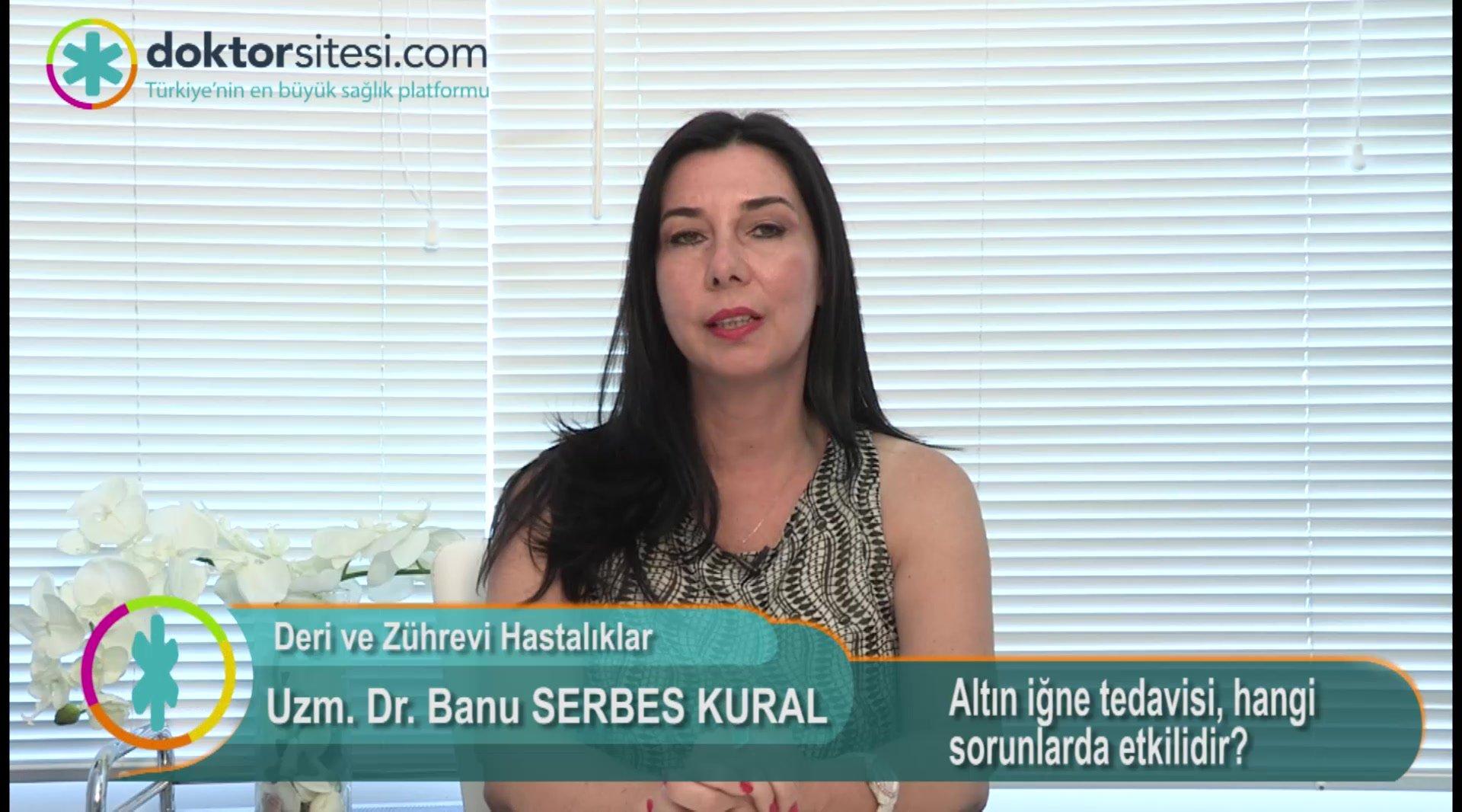 """Altın iğne tedavisi, hangi sorunlarda etkilidir? """"Uzm. Dr. Banu  SERBES KURAL"""""""
