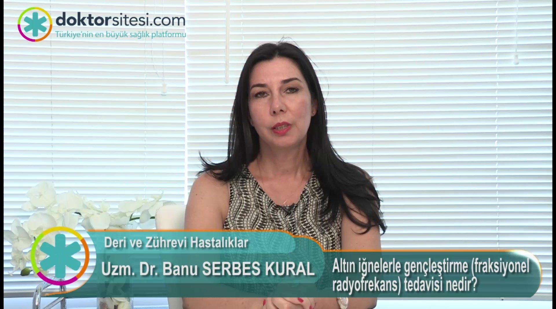 """Altın iğnelerle gençleştirme (fraksiyonel radyofrekans) tedavisi nedir? """"Uzm. Dr. Banu  SERBES KURAL"""""""