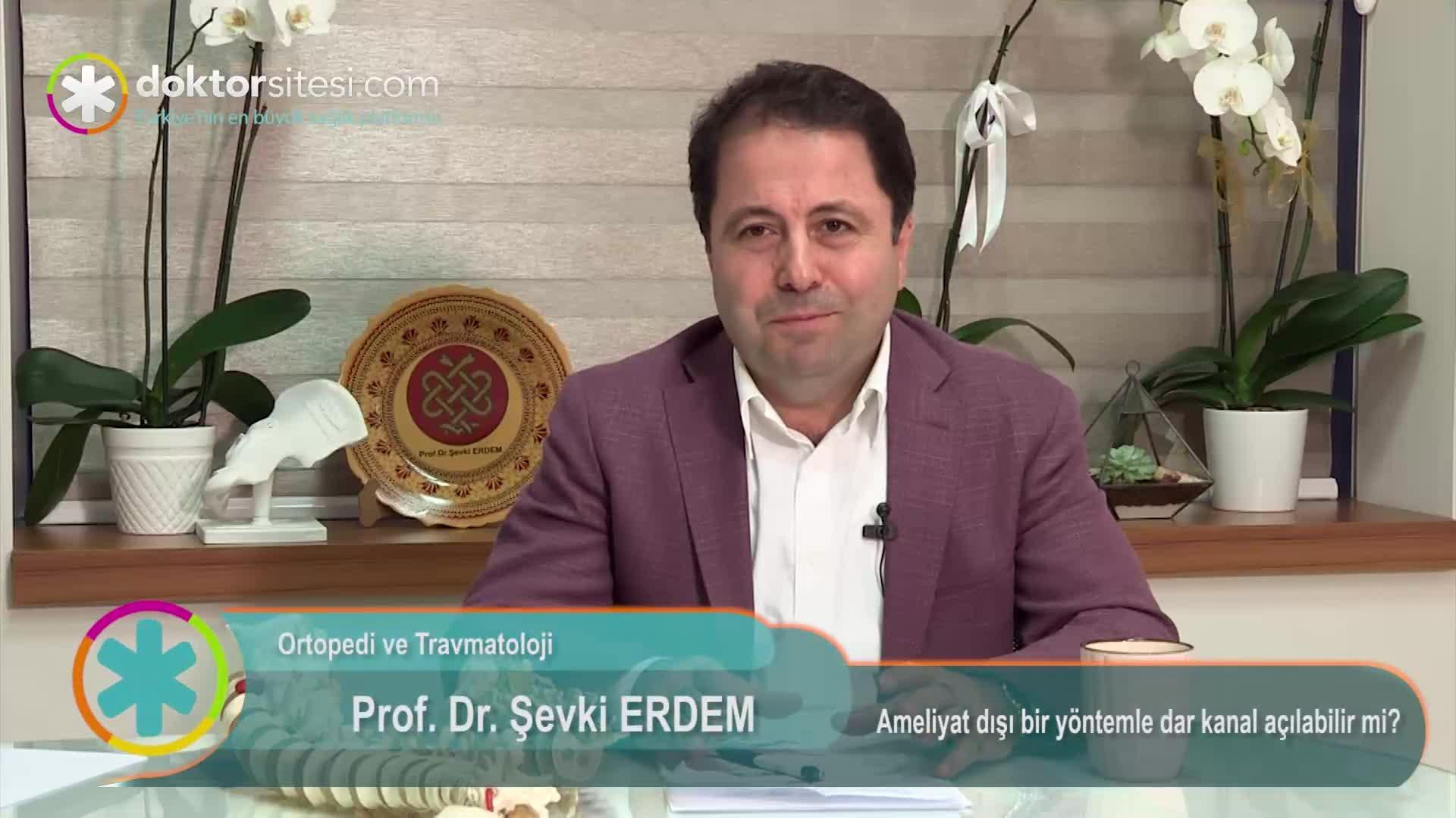 """Ameliyat dışı bir yöntemle dar kanal açılabilir mi? """"Prof. Dr. Şevki  ERDEM"""""""