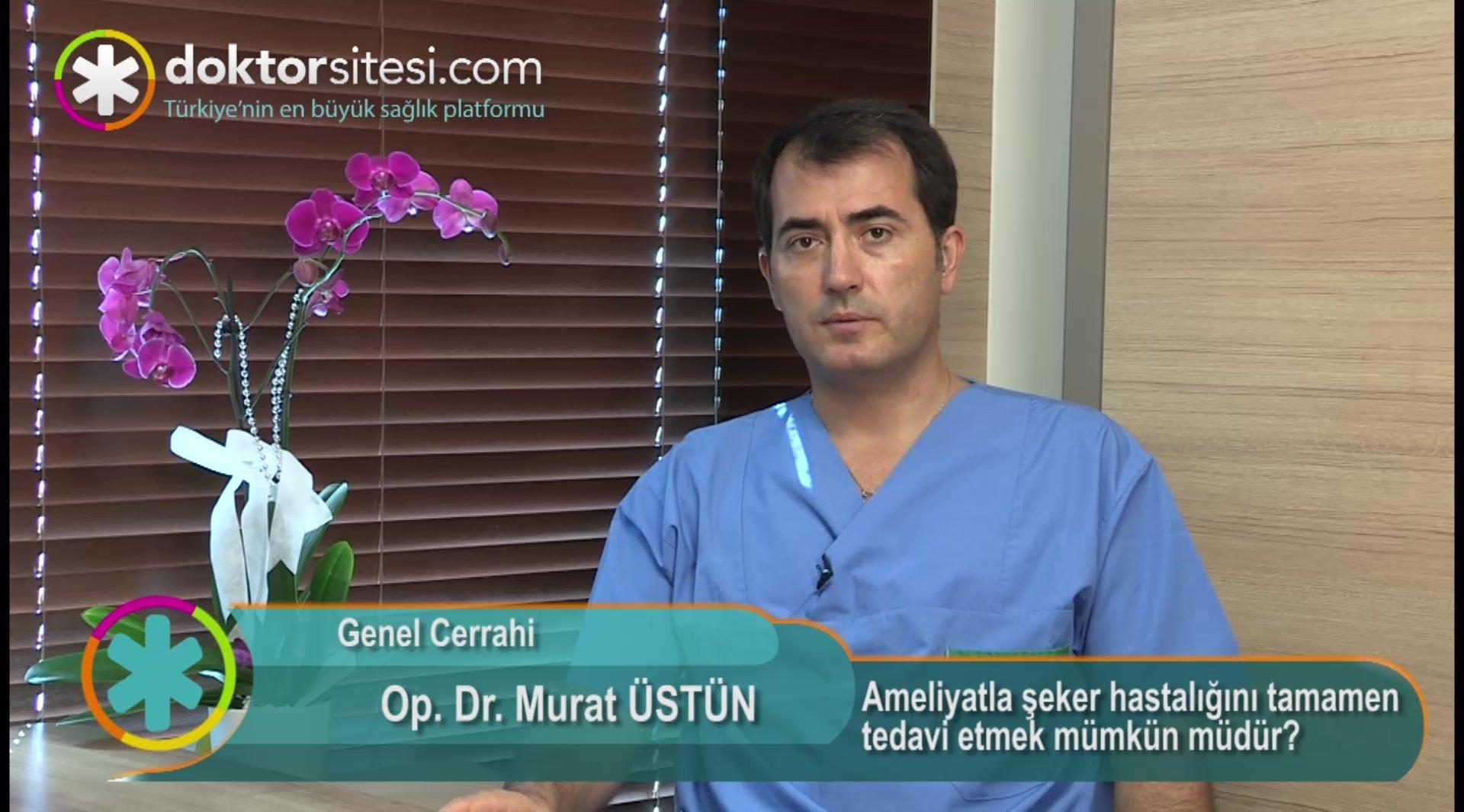 """Ameliyatla şeker hastalığını tamamen tedavi etmek mümkün müdür? """" Op. Dr.Murat  ÜSTÜN """""""