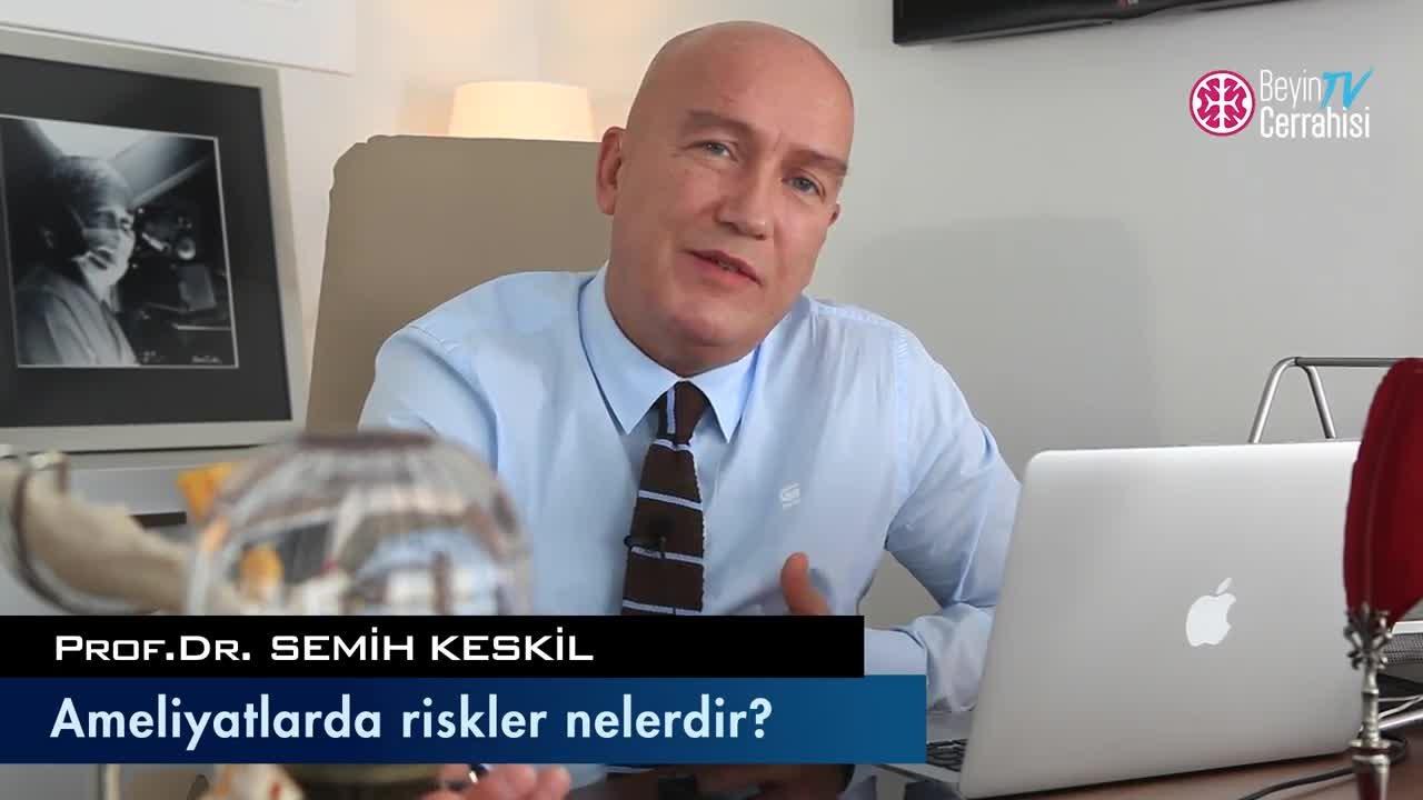 """Ameliyatlarda riskler nelerdir? """"Prof. Dr. Semih  KESKIL"""""""