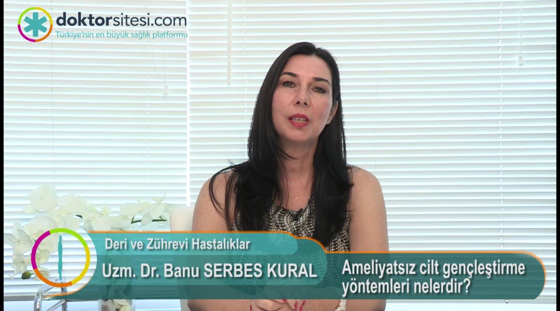 """Ameliyatsız cilt gençleştirme yöntemleri nelerdir? """"Uzm. Dr. Banu  SERBES KURAL"""""""