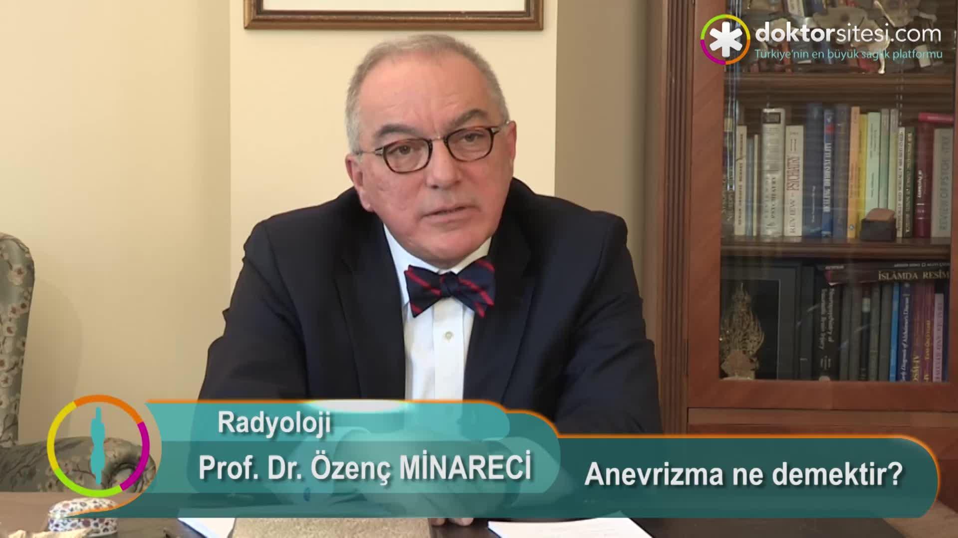 "Anevrizma ne demektir? ""Prof. Dr. Özenç  MINARECI"""