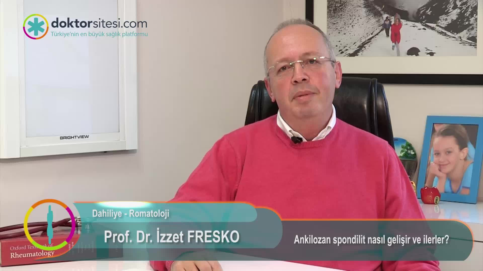 """Ankilozan spondilit nasıl gelişir ve ilerler? """"Prof. Dr. İzzet  FRESKO"""""""