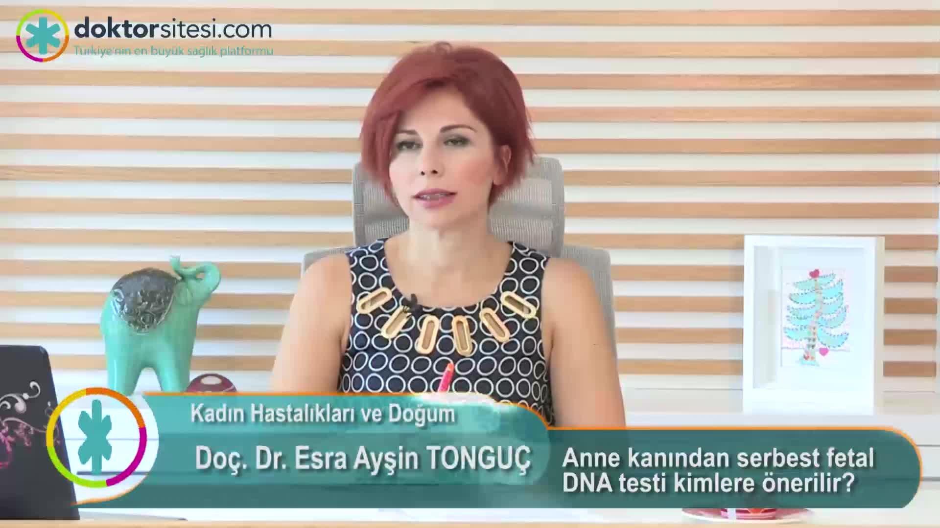 """Anne kanından serbest fetal DNA testi kimlere önerilir? """" Doç. Dr.Esra Ayşin  TONGUÇ """""""