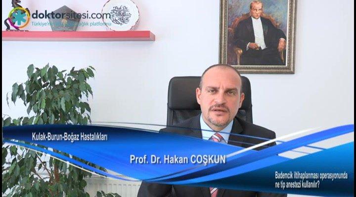 """Bademcik iltihaplanması operasyonunda ne tip anestezi kullanılır? """"Prof. Dr. Hakan  COŞKUN"""""""