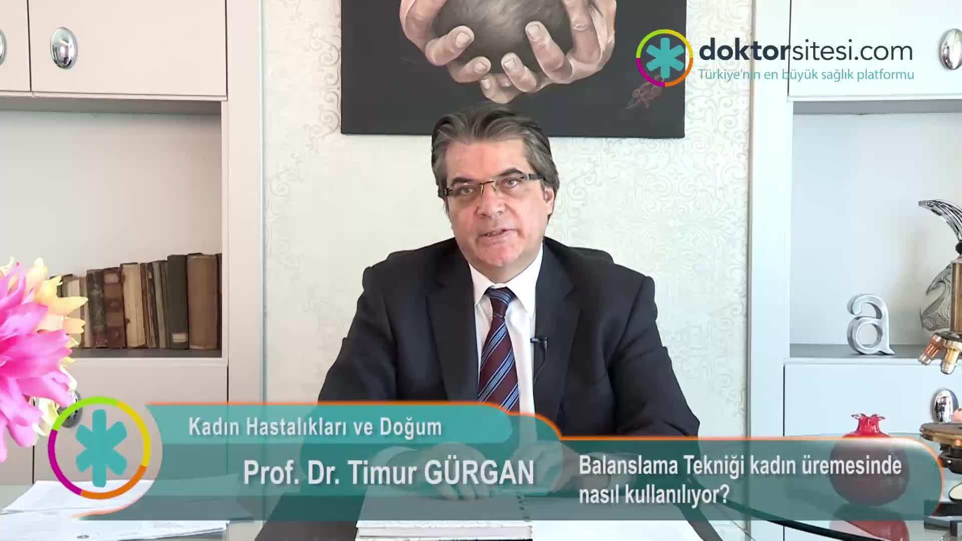 """Balanslama Tekniği kadın üremesinde nasıl kullanılıyor? """"Prof. Dr. Timur  GÜRGAN"""""""