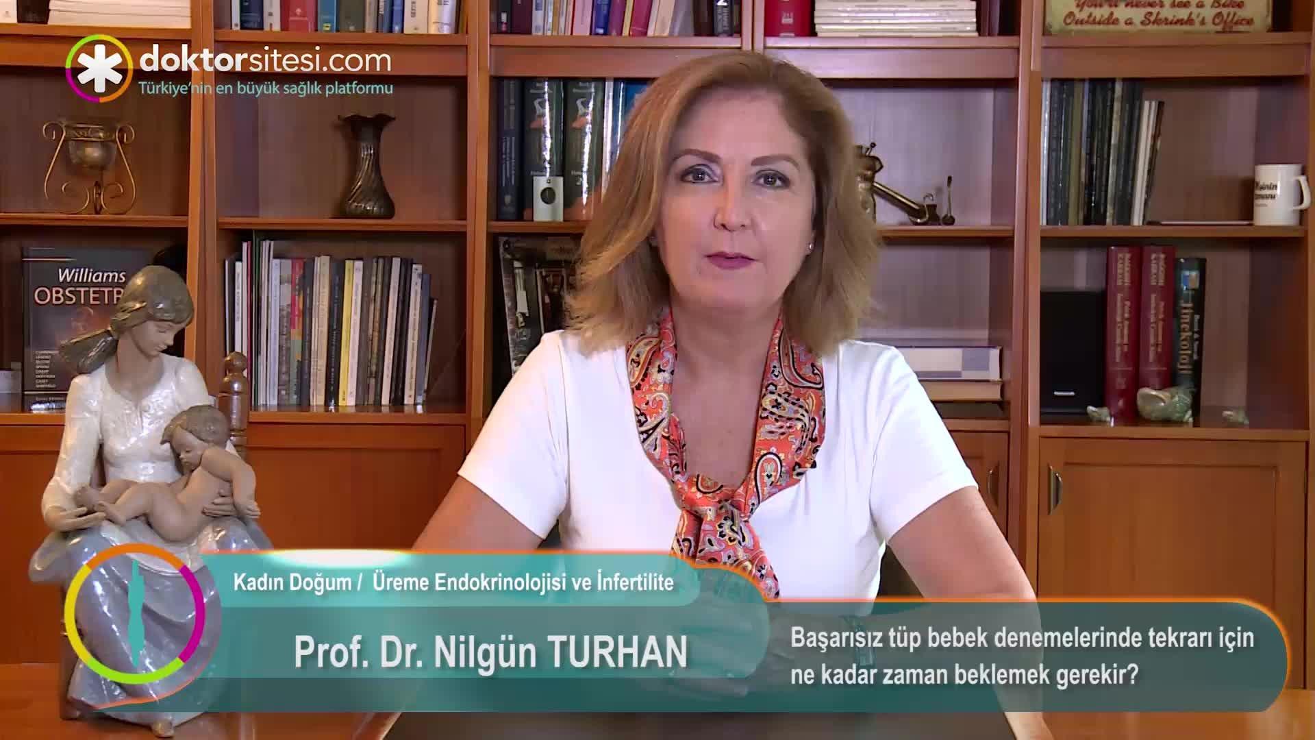 """Başarısız tüp bebek denemelerinde tekrarı için ne kadar zaman beklemek gerekir? """"Prof. Dr. Nilgün  TURHAN"""""""