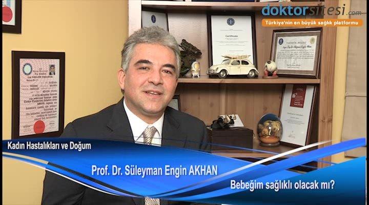 """Bebeğim sağlıklı olacak mı? """"Prof. Dr. Süleyman Engin  AKHAN"""""""