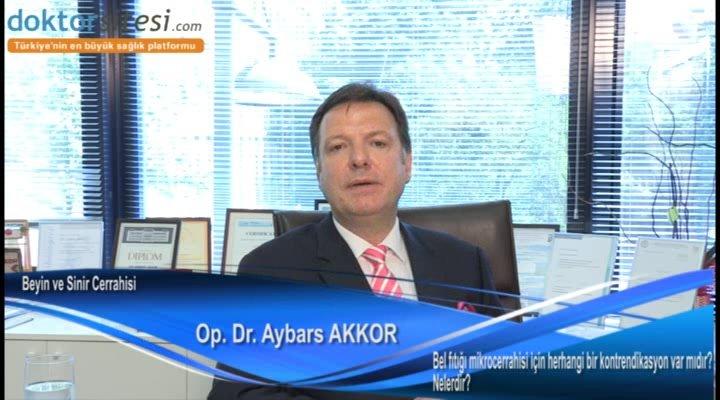 """Bel fıtığı mikrocerrahisi için herhangi bir kontrendikasyon var mıdır? Nelerdir? """"Op. Dr. Aybars  AKKOR"""""""