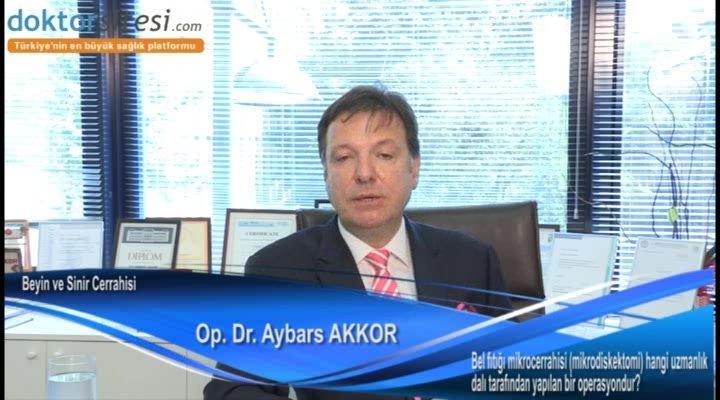 """Bel fıtığı mikrocerrahisi (mikrodiskektomi) hangi uzmanlık dalı tarafından yapılan bir operasyondur? """"Op. Dr. Aybars  AKKOR"""""""