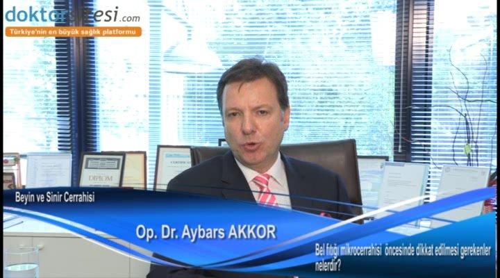 """Bel fıtığı mikrocerrahisi  öncesinde dikkat edilmesi gerekenler nelerdir? """"Op. Dr. Aybars  AKKOR"""""""