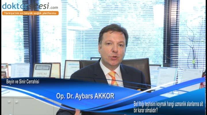 """Bel fıtığı teşhisini koymak hangi uzmanlık alanlarına ait bir karar olmalıdır? """"Op. Dr. Aybars  AKKOR"""""""