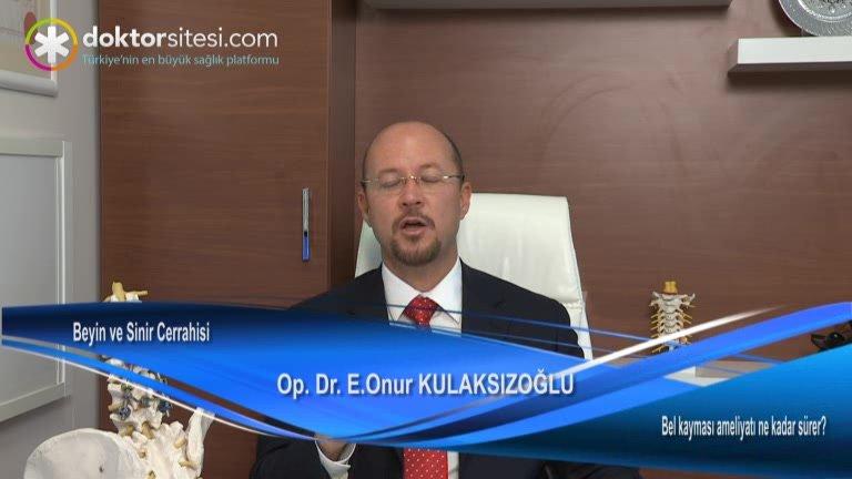 """Bel kayması ameliyatı ne kadar sürer? """"Op. Dr. E. Onur  KULAKSIZOĞLU"""""""