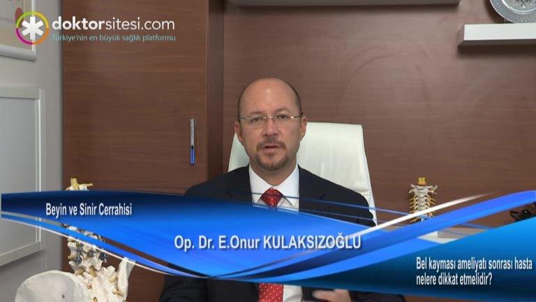 """Bel kayması ameliyatı sonrası hasta nelere dikkat etmelidir? """"Op. Dr. E. Onur  KULAKSIZOĞLU"""""""