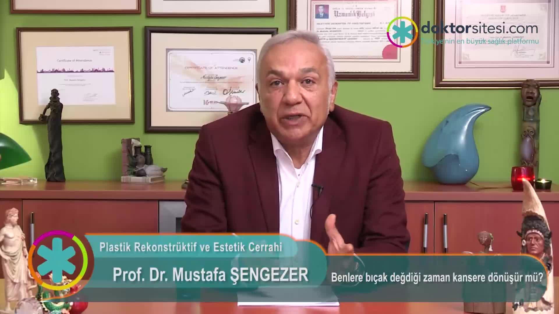 """Benlere bıçak değdiği zaman kansere dönüşür mü? """"Prof. Dr. Mustafa  ŞENGEZER"""""""