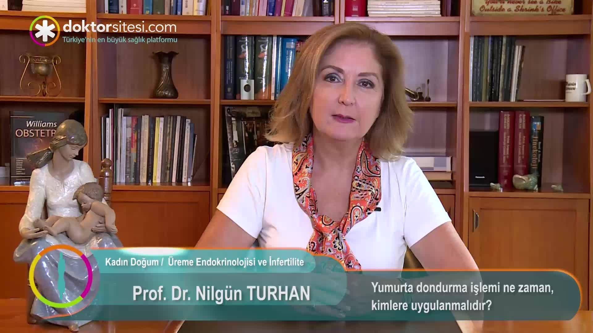 """Yumurta dondurma işlemi ne zaman, kimlere uygulanmalıdır? """"Prof. Dr. Nilgün  TURHAN"""""""